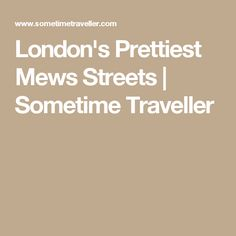 London's Prettiest Mews Streets | Sometime Traveller
