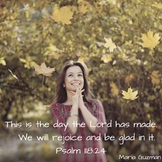 God bless,  Always remember this is the day (today and everyday) that the Lord has made. We will rejoice and be glad in it!  Embrace today and everyday and REJOICE and be glad in it!!!  Many Blessings!!! #Psalm118