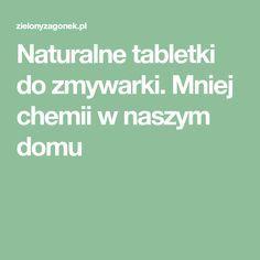 Naturalne tabletki do zmywarki. Mniej chemii w naszym domu