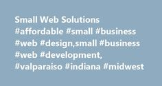 Small Web Solutions #affordable #small #business #web #design,small #business #web #development, #valparaiso #indiana #midwest http://sudan.remmont.com/small-web-solutions-affordable-small-business-web-designsmall-business-web-development-valparaiso-indiana-midwest/  # Small business website experts SMALL WEB SOLUTIONS is a Midwest design firm based in Valparaiso, Indiana, and specializing in affordable and cost-effective websites for a variety of small business, government and professional…