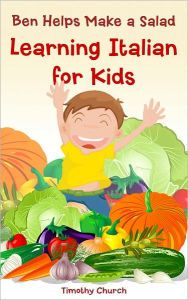 Ben Helps Make a Salad: Learning Italian for Kids, Food: Vegetables (Bilingual English Italian Picture Book)