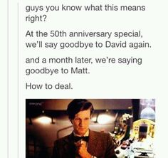 Oh wait. You won't deal, because of all things that this show has taught you, love, appreciation for others and their differences, seeing the good in the worst of times, they never taught us how to cope with losing a fictional character that we've fallen in love with. MOFFAT!!!