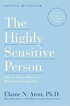 The Highly Sensitive Person: How to Thrive When the World Overwhelms You by Elaine Aron