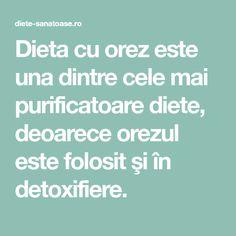 Dieta cu orez este una dintre cele mai purificatoare diete, deoarece orezul este folosit şi în detoxifiere. Mai