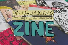 So you wanna make a zine, huh?