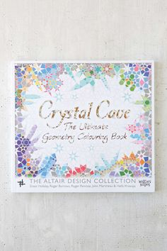 Crystal Cave: The Ultimate Geometric Coloring Book By Ensor Holiday, Roger Burrows, Roger Penrose, John Martineau & Haifa Khawaja