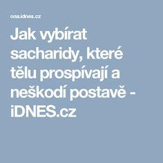 Jak vybírat sacharidy, které tělu prospívají a neškodí postavě - iDNES.cz