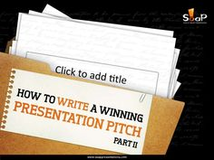 How to Write a Winning Presentation Pitch – Part II by soappresentations via slideshare
