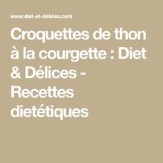 Croquettes de thon à la courgette : Diet & Délices - Recettes dietétiques