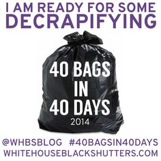 40 Bags in 40 Days 2014 Decluttering Challenge (I doubt I even own 40 bags worth of stuff TOTAL, but let's give this a try.)