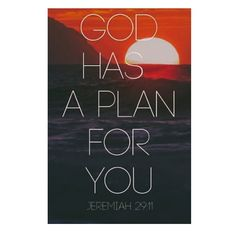 11For I know the plans I have for you declares theLord plans for welfare and not for evil to give you a future and a hope  12Then shall ye call upon me and ye shall go and pray unto me and I will hearken unto you.  13And ye shall seek me and find me when ye shall search for me with all your heart.