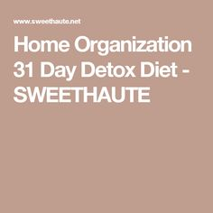 Home Organization 31 Day Detox Diet - SWEETHAUTE