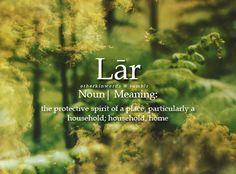 Lar (Noun) The protective spirit of a place particularly a household; Unusual Words, Weird Words, Rare Words, Unique Words With Meaning, Fancy Words, Great Words, New Words, Foreign Words, Latin Words