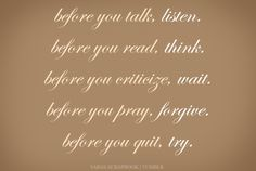 Listen, think, wait, forgive, and try