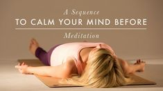 """A Sequence to Calm Your Mind Before Meditation 
