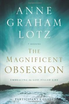 The Magnificent Obsession, Embracing the God-Filled Life, Bible Study by Anne Graham Lotz