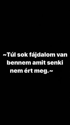 Vagy ha meg is ért, nem érdekli. Picture Quotes, Love Quotes, Inspirational Quotes, Quotations, Qoutes, Dont Break My Heart, Boring Life, Sad Life, Sad Stories