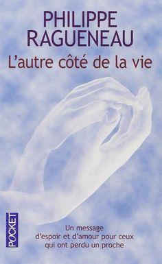 Amazon.fr - L'autre côte de la vie - Un merveilleux message d'espoir pour tous ceux qui ont perdu un proche - Philippe Ragueneau - Livres