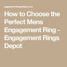 How to Choose the Perfect Mens Engagement Ring - Engagement Rings Depot