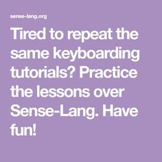 Tired to repeat the same keyboarding tutorials? Practice the lessons over Sense-Lang. Have fun! Too Cool For School, School Stuff, Typing Lesson, Repeat, Tired, Have Fun, Tutorials, Touch