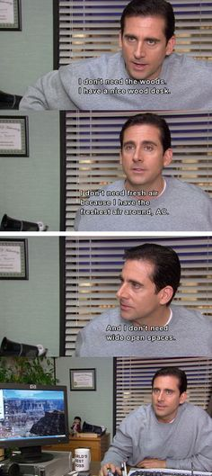 "the office. How I feel when someone tells me to ""go outside"""