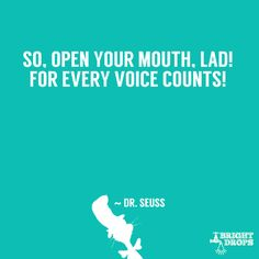 So. Open your mouth. Lad! For every voice counts! #drseuss
