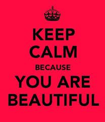 Keep Calm Because You are beautiful! <3