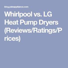 Whirlpool vs. LG Heat Pump Dryers (Reviews/Ratings/Prices)