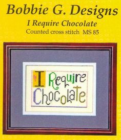 I Require Chocolate Cross Stitch Chart Bobbie G Designs