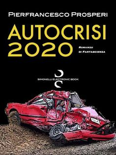 AUTOCRISI 2020 (Italian Edition) by Pierfrancesco Prosperi. $9.99. 131 pages. Publisher: Simonelli Editore (November 12, 2012)