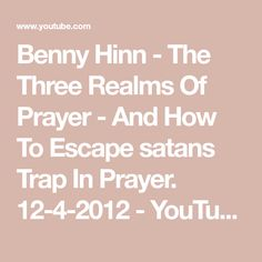 Benny Hinn - The Three Realms Of Prayer - And How To Escape satans Trap In Prayer. Isaiah 53 5, Benny Hinn, Prayers, Peace, Math, Youtube, Math Resources, Beans, Early Math