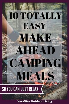 With these 10 easy make ahead camping meals, you get the best of both worlds. Easy to make (and clean up) camping food that also happens to taste great. #campingmeals #easycampingmeals #camping #rvliving