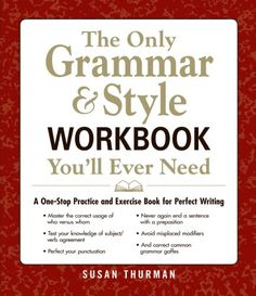 The Only Grammar and Style Workbook You'll Ever Need: A One-Stop Practice and Exercise Book for Perfect Writing by Susan Thurman http://www.amazon.com/dp/1440530068/ref=cm_sw_r_pi_dp_vyP-tb10WGNE7