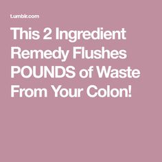This 2 Ingredient Remedy Flushes POUNDS of Waste From Your Colon!