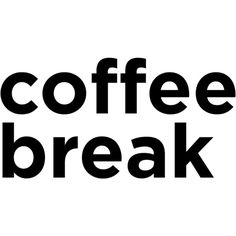 coffeebreak_1024 ❤ liked on Polyvore featuring text, coffee, print, filler, phrase, quotes and saying