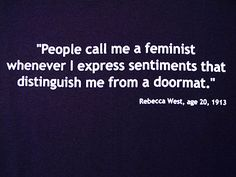 1913 quote. I don't consider myself a feminist. But I'm no doormat, either!