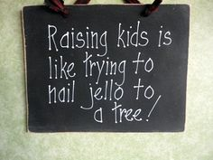 Raising Kids nailing Jello to a tree funny wood sign by kpdreams