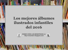 Donde Viven Los Monstruos: LIJ: Los mejores álbumes ilustrados infantiles 2016 / 2016 Best children's picture books