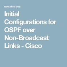 Initial Configurations for OSPF over Non-Broadcast Links - Cisco