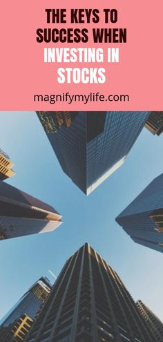 The Keys to Success When Investing in Stocks - Magnify My Life