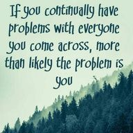 Sometimes you are the common denominator that needs to be fixed.