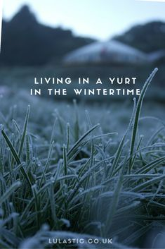 Living in a Yurt - in the winter - Lulastic and the Hippyshake
