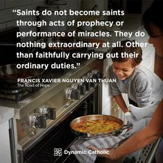 """""""Saints do not become saints through acts of prophecy or performance of miracles. They do nothing extraordinary at all. Other than faithfully carrying out their ordinary duties."""" Francis Xavier Nguyen Van Thuan, The Road of Hope dynamiccatholic. Catholic Quotes, Catholic Prayers, Catholic Saints, Roman Catholic, Big Brother Quotes, Little Boy Quotes, Catholic Daily Reflections, Dynamic Catholic, Religion And Politics"""