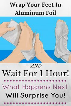 Wrap Your Feet In Aluminum Foil And Wait For 1 Hour! What Happens Next Will Surprise You!