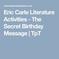 Eric Carle Literature Activities - The Secret Birthday Message | TpT