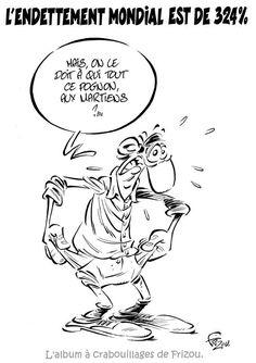 Le journal de BORIS VICTOR : L'ENDETTEMEN MONDIAL EST DE 324%...... Lol, Humor, Illustration, Jokes, Laughing, Funny Pictures, Fun Cards, Daily Papers, Quotes