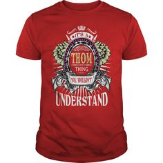 It's A Thom Thing, You Wouldn't Understand #name #Thom. T Names t-shirts,T Names sweatshirts, T Names hoodies,T Names v-necks,T Names tank top,T Names legging.
