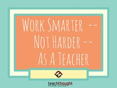 How To Work Smarter–Not Harder–As A Teacher by Terry Heick Teaching is hard. And because it's so important, we push ourselves–and are pushed by others–to be as close as we can be to perfect. In public education, defined in terms and standards that it defines and measures itself by, perfect teaching means bringing every child …