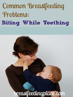 Common Breastfeeding Problems: Biting While Teething   BreastfeedingPlace.com #nursing #breastfeeding #problems
