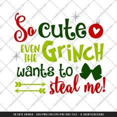 """Featured here is our scalable vector graphic (SVG) file, """"So Cute Even the Grinch Wants to Steal Me"""".This is a digital file only and is perfect for any vinyl cutter. This is an instant download and available upon purchase. You will receive a zip folder that will need to be unzipped.  Full details can be found below."""